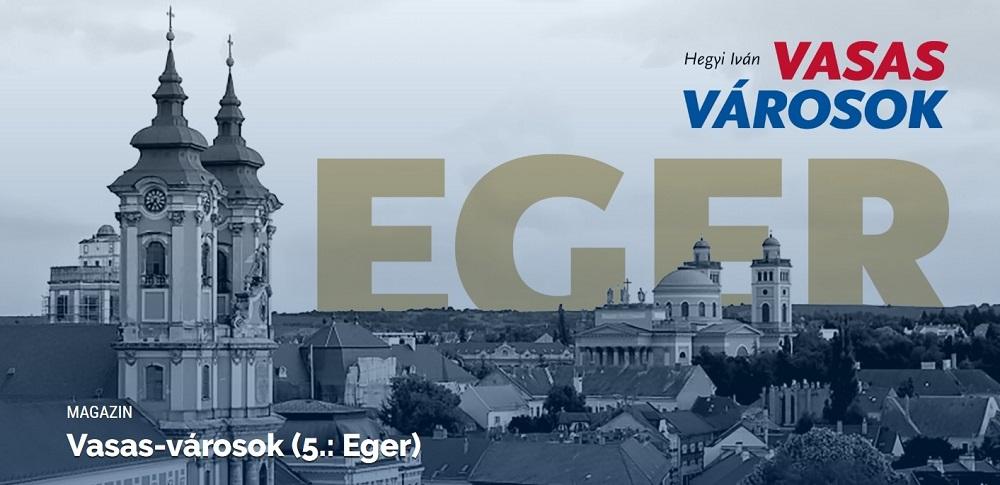 Vasas-városok: Eger